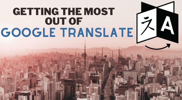 Getting the most out of Google Translate